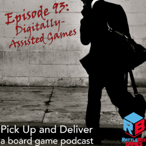 Pick Up and Deliver 093: Digitally-Assisted Games