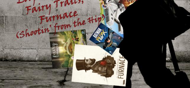 Pick Up & Deliver 371: BatmanFluxx, Loopin' Chewie, Fairy Trails, Furnace