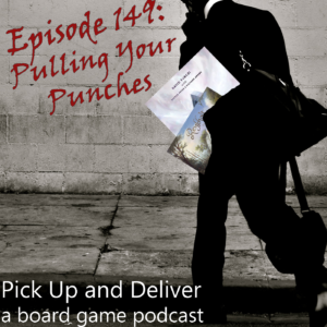 Pick Up and Deliver Episode 149: Pulling Your Punches.