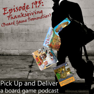 PU&D195: Thanksgiving (Board Game Sommelier)