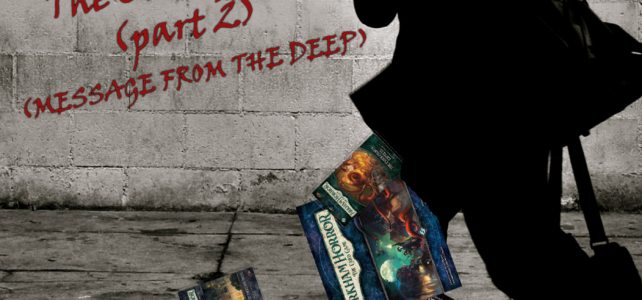 Pick Up & Deliver 307: Arkham Horror LCG, part 2 (Message from the Deep)