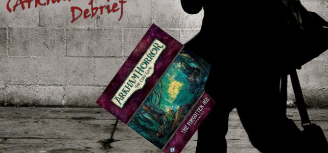 Pick Up & Deliver 357: The Forgotten Age (Arkham Horror LCG) Debrief
